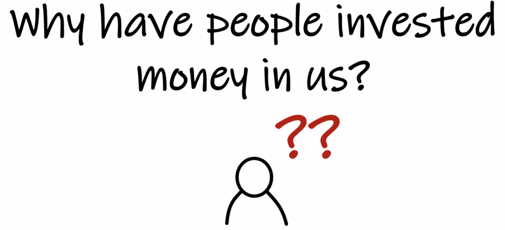 Why have people invested money in us?
