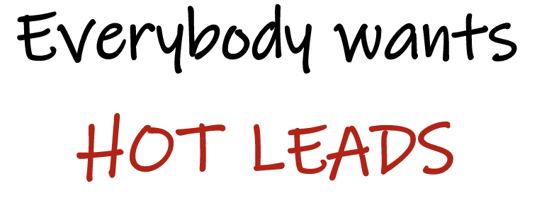 everybody wants hot leads